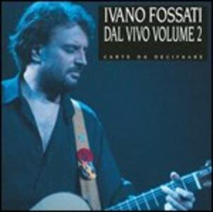 Carte da decifrare. Concerto vol.2 - CD Audio di Ivano Fossati