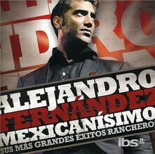 Mexicanisimo. Sus Mas - CD Audio di Alejandro Fernandez