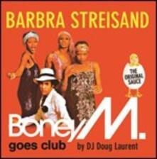 Barbra Streisand. Boney M. Goes Club - CD Audio di Boney M.