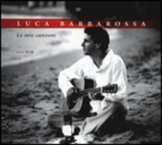 Le mie canzoni - CD Audio di Luca Barbarossa
