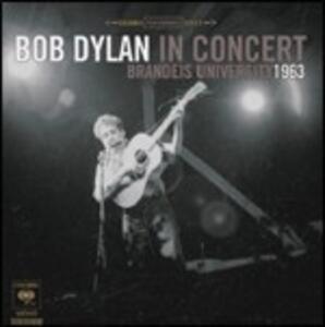 Bob Dylan in Concert. Brandeis University 1963 - CD Audio di Bob Dylan