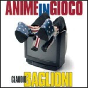 Anime in gioco - CD Audio di Claudio Baglioni