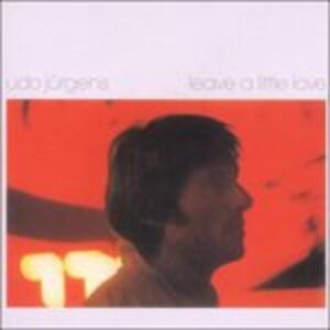 Leave a Little Love - CD Audio di Udo Jürgens
