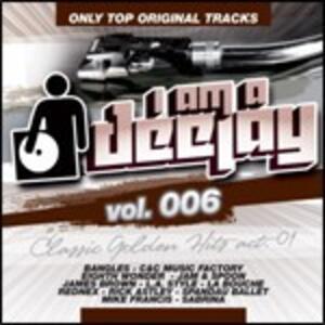 I Am a Deejay vol.6: Classic Golden Hits act 1 - CD Audio