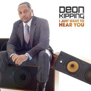 I Just Want To Hear You - CD Audio di Deon Kipping