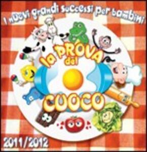 La Prova Del Cuoco 2011-2012. I Nuovi Grandi Successi per Bambini (Colonna Sonora) - CD Audio