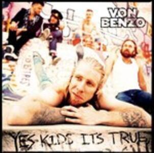 Yes Kids It'S True - CD Audio di Von Benzo