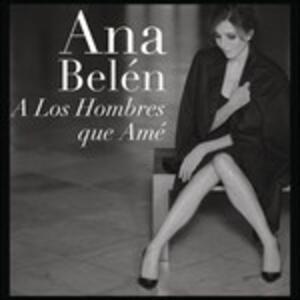 A Los Hombres Que Ame - CD Audio di Ana Belén