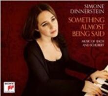 Something Almost Being Said. Music of Bach and Schubert - CD Audio di Johann Sebastian Bach,Franz Schubert,Simone Dinnerstein