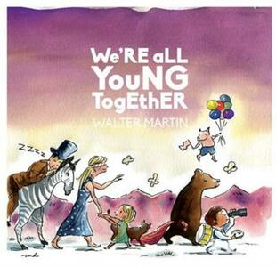 We're All Young Together - CD Audio di Walter Martin