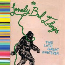 The Late Great Whatever - CD Audio di Lovely Bad Things