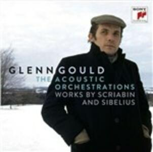 The Acoustic Orchestrations - CD Audio di Alexander Nikolayevich Scriabin,Jean Sibelius,Glenn Gould
