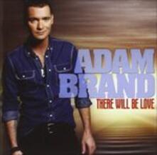 There Will Be Love - CD Audio di Adam Brand