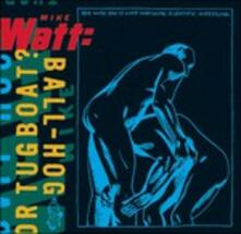 Ball - Hog or Tugboat? (180 gr.) - Vinile LP di Mike Watt