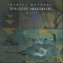 Dialogue imaginaire - CD Audio di Daniel Matrone