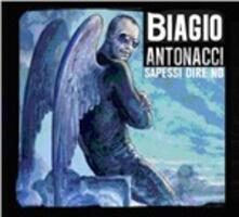Sapessi dire no (Special Edition) - CD Audio di Biagio Antonacci