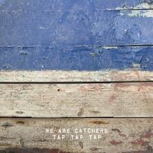 Tap Tap Tap - Vinile 7'' di We Are Catchers
