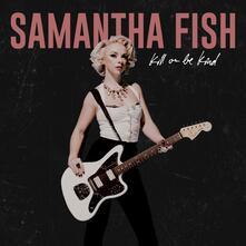 Kill or Be Kind - CD Audio di Samantha Fish