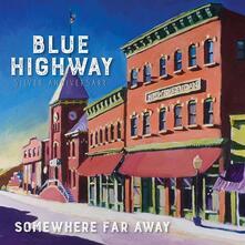 Somewhere Far Away (Silver Anniversary) - CD Audio di Blue Highway
