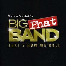 That's How We Roll - CD Audio di Gordon Goodwin,Big Phat Band
