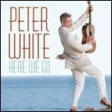 Here We Go - CD Audio di Peter White