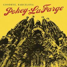 Goodbye Barcelona - Vinile 7'' di Pokey LaFarge