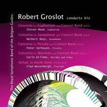 Conducts His Concertos wi - CD Audio di Robert Groslot
