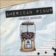 Change Machine - CD Audio di American Pinup
