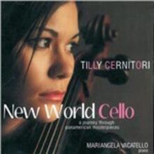 New World Cello. A Journey Through Panamerican Masterpieces - CD Audio di Mariangela Vacatello,Tilly Cernitori