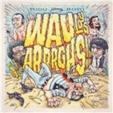 Todo Roto - CD Audio di Wau y Los Arrrghs