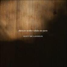 There Are Neither Wholes Nor Parts - CD Audio di Scott Mc Laughlin