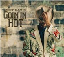 Goin'In Hot - CD Audio di Moot Davis