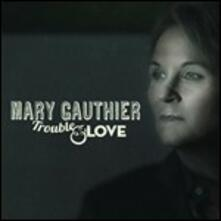 Trouble & Love - Vinile LP di Mary Gauthier