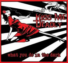 What You Do in the Dark - CD Audio di Kiss Me Deadly