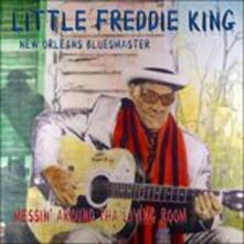 Messin' Around Tha Living Room - CD Audio di Little Freddie King