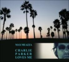 Charlie Parker Loves Me - CD Audio di Max Meazza