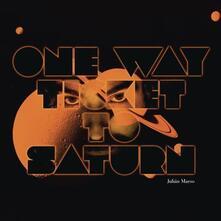 One Way Ticket To Saturn - Vinile LP di Julian Maeso
