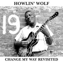 Change My Way Revisited - Vinile LP di Howlin' Wolf
