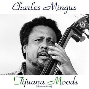 Tijuana Moods - Vinile LP di Charles Mingus