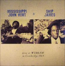 Live at Wtbs Fm in Cambridge - Vinile LP di Skip James,Mississippi John Hurt