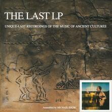 The Last LP. Unique Last Recordings of the Music of Ancient Cultures - Vinile LP di Michael Snow