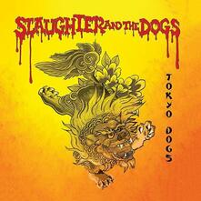 Tokyo Dogs - Vinile LP di Slaughter & the Dogs