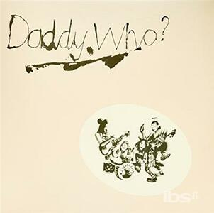 Daddy Who? - Vinile LP di Daddy Cool