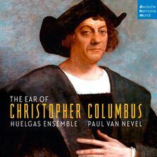 The Ear of Christopher Columbus - CD Audio di Huelgas Ensemble,Paul van Nevel