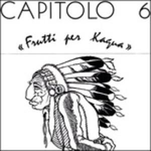 Frutti per Kagua - Vinile LP di Capitolo 6