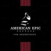 Vinile American Epic. The Soundtrack (Colonna Sonora)