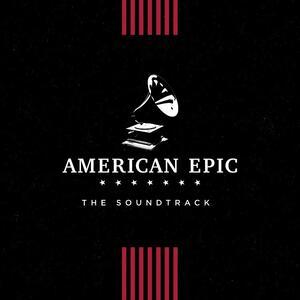 American Epic. The Soundtrack (Colonna Sonora) - Vinile LP