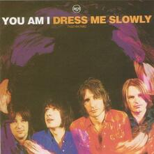 Dress Me Slowly (Limited) - Vinile LP di You Am I