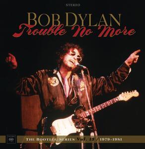 Trouble No More. The Bootleg Series vol.13 - Vinile LP + CD Audio di Bob Dylan