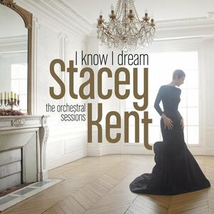 I Know I Dream. The Orchestral Sessions - Vinile LP di Stacey Kent